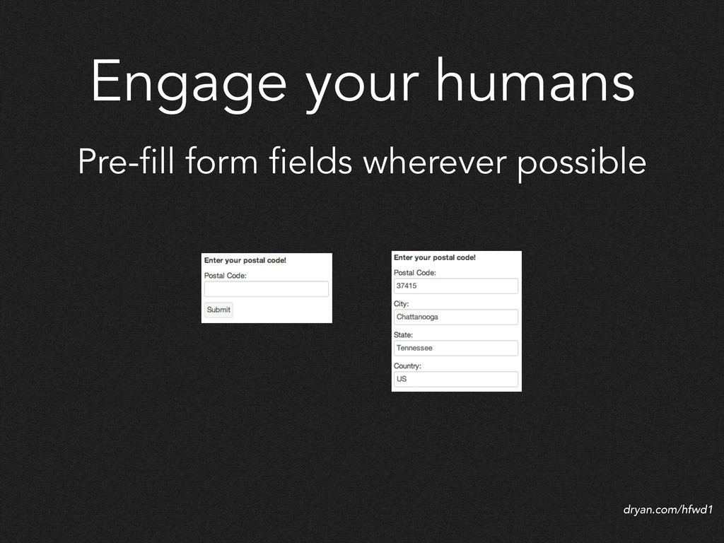 Engage your humans Pre-fill form fields whereve...
