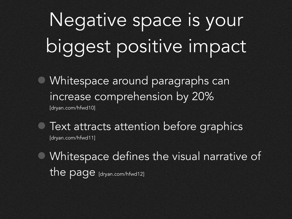 Negative space is your biggest positive impact ...