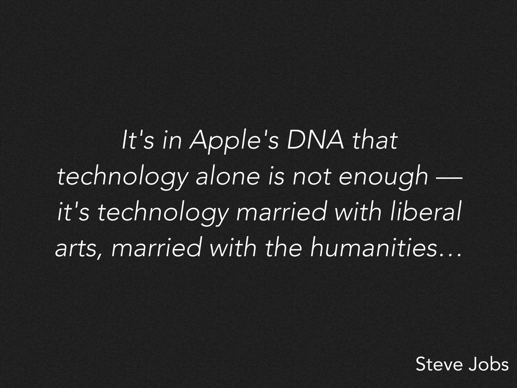 Steve Jobs It's in Apple's DNA that technology ...
