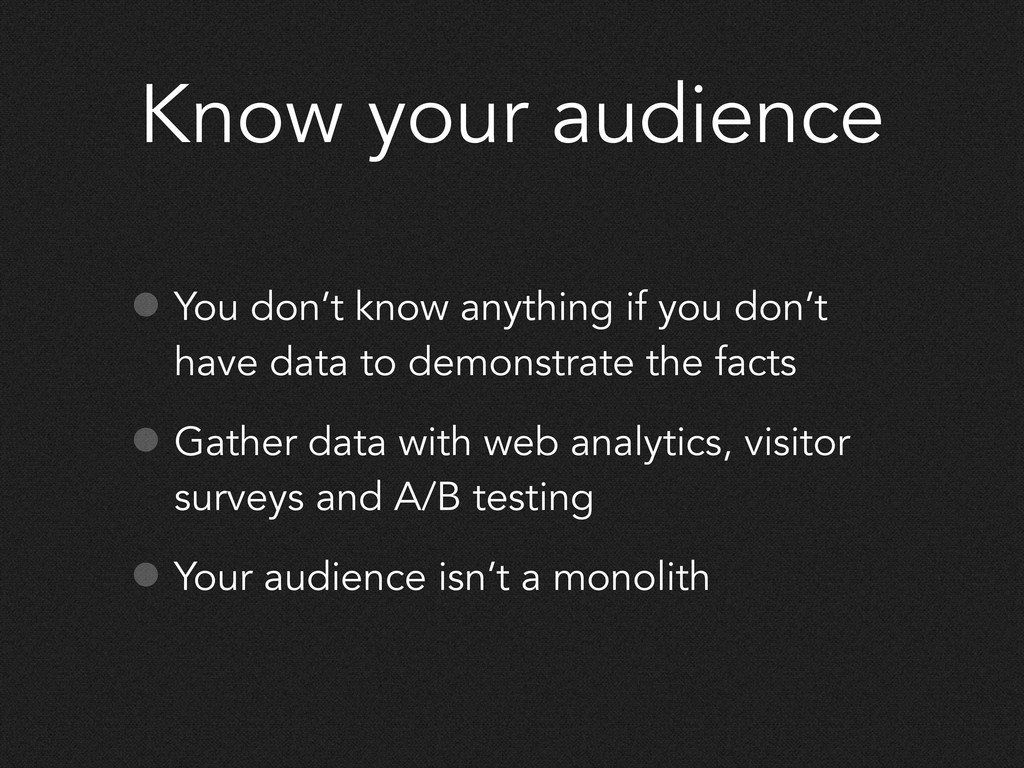 Know your audience • You don't know anything if...