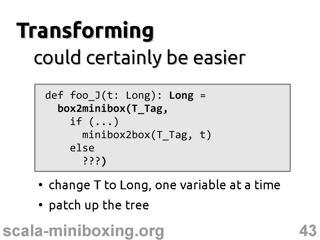 43 scala-miniboxing.org Transforming Transformi...