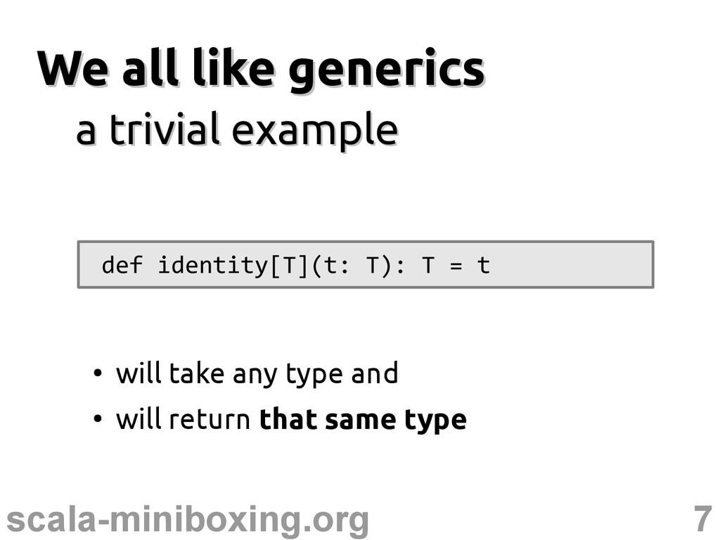 7 scala-miniboxing.org We all like generics We ...