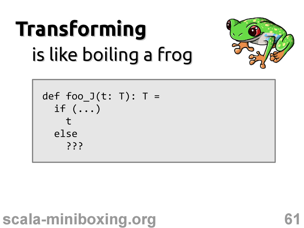 61 scala-miniboxing.org Transforming Transformi...