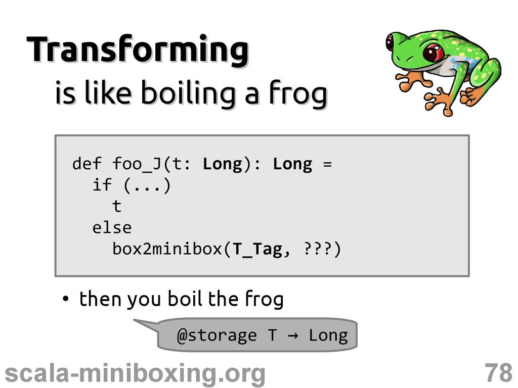 78 scala-miniboxing.org Transforming Transformi...