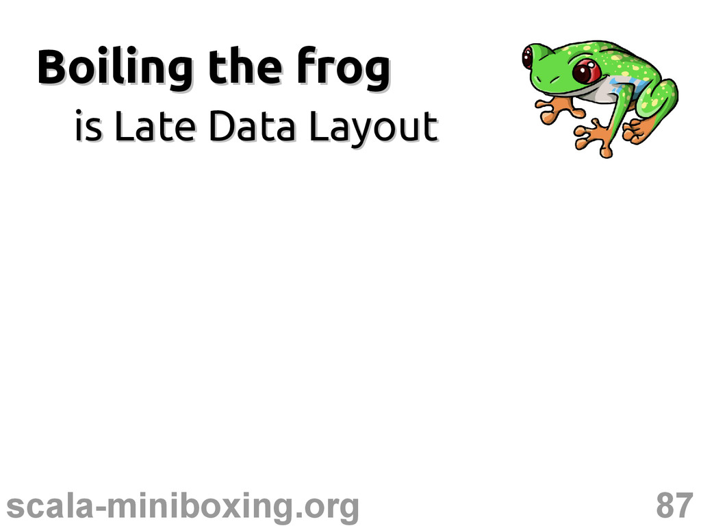 87 scala-miniboxing.org Boiling the frog Boilin...