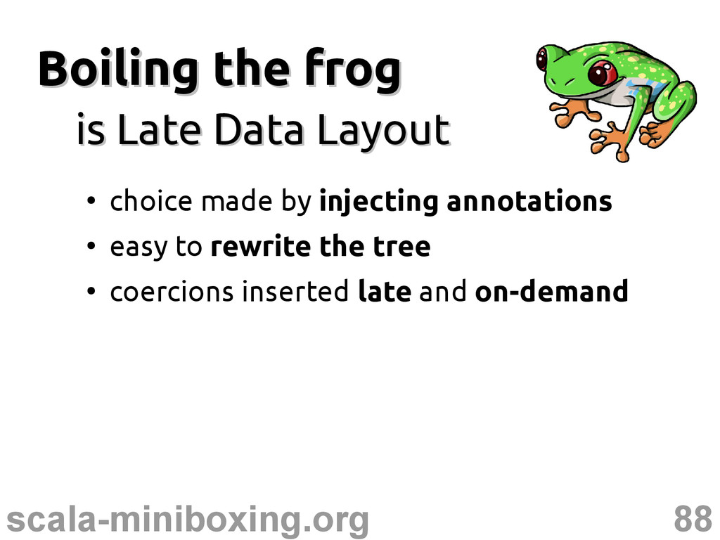 88 scala-miniboxing.org Boiling the frog Boilin...