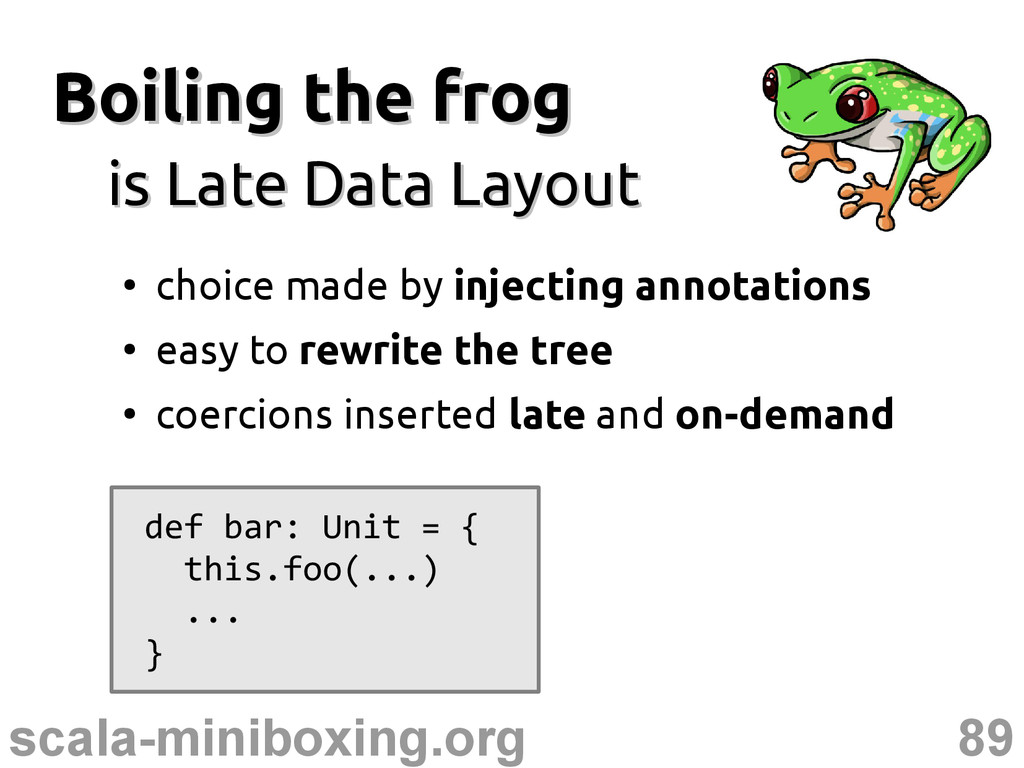 89 scala-miniboxing.org Boiling the frog Boilin...