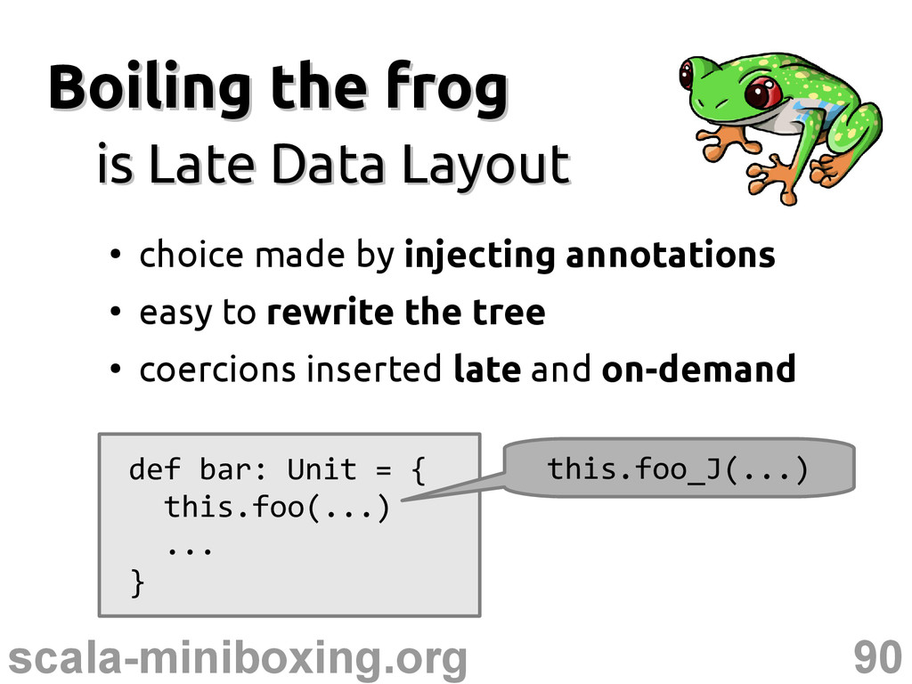 90 scala-miniboxing.org Boiling the frog Boilin...