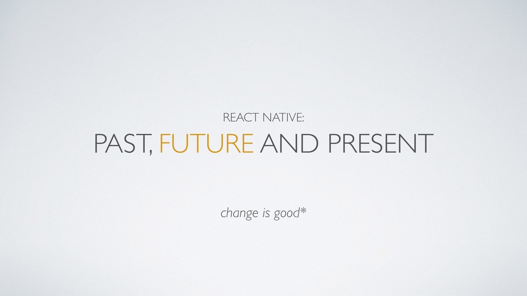 REACT NATIVE:  PAST, FUTURE AND PRESENT change...