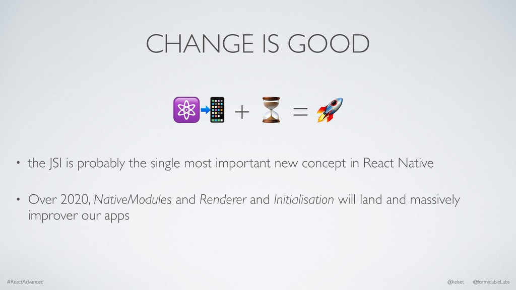 CHANGE IS GOOD • Over 2020, NativeModules and R...