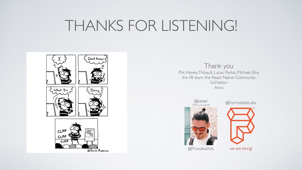 THANKS FOR LISTENING! @FormidableLabs we are hi...