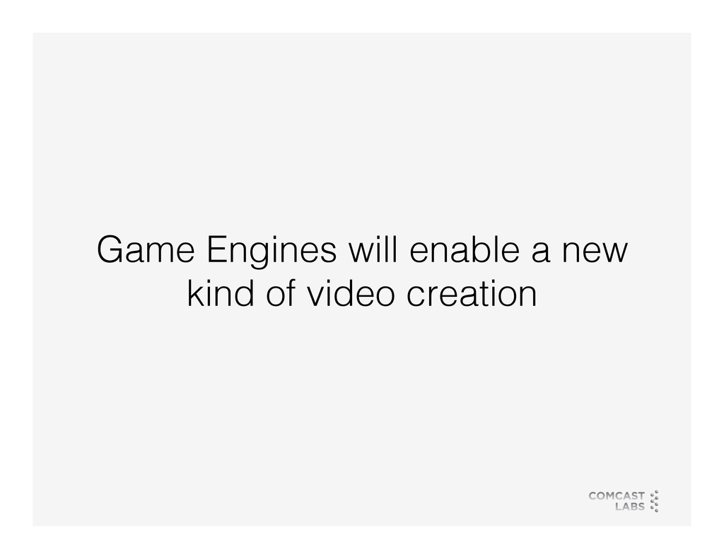Game Engines will enable a new kind of video cr...
