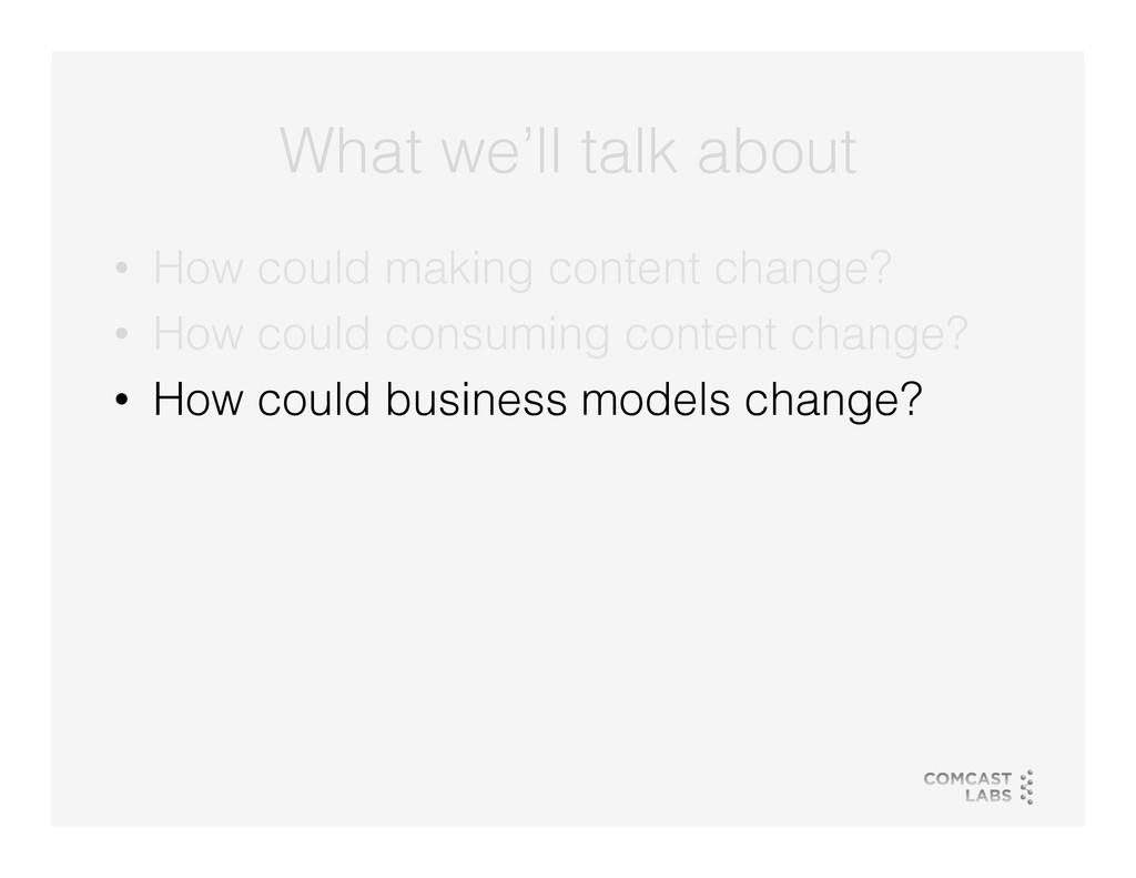 What we'll talk about! • How could making cont...