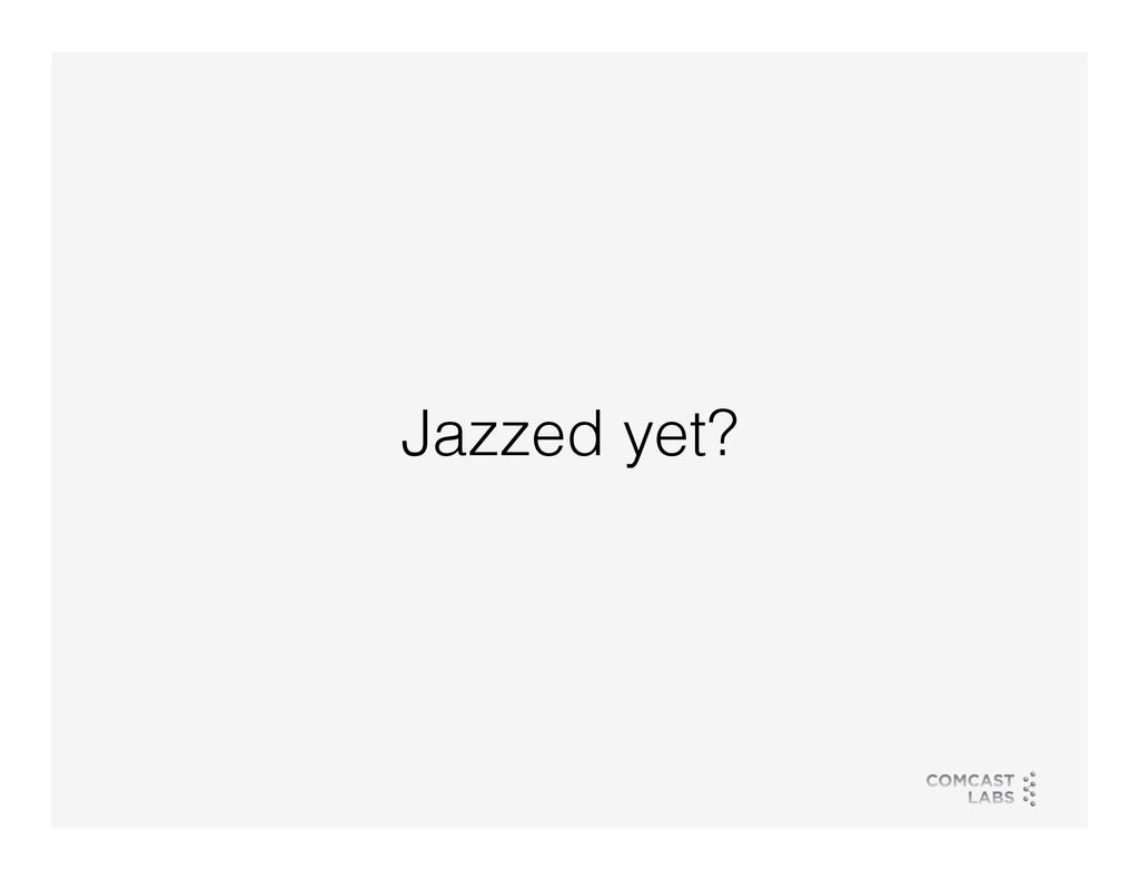 Jazzed yet?!