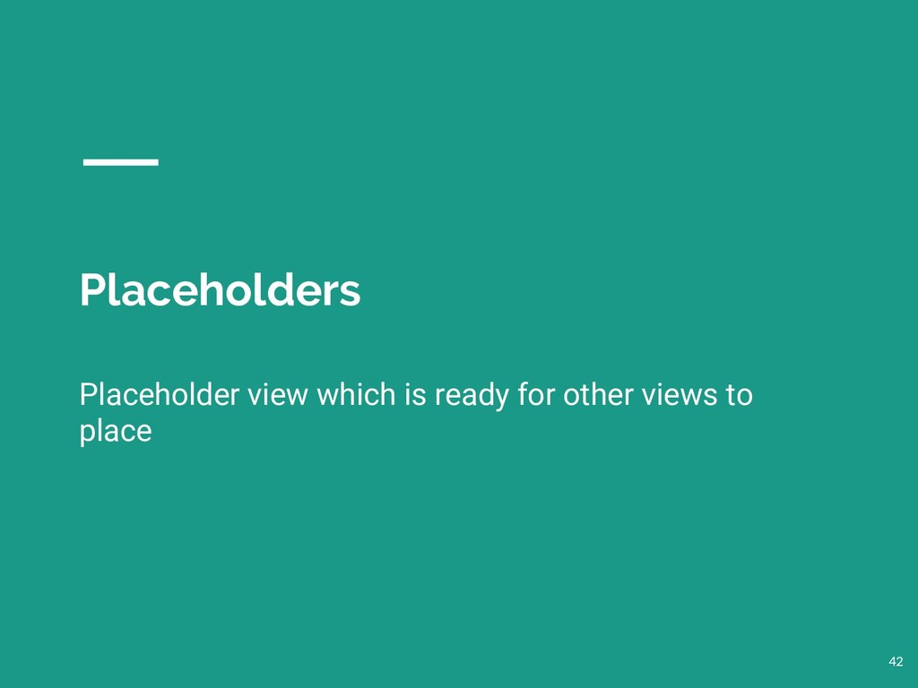 Placeholders 42 Placeholder view which is ready...