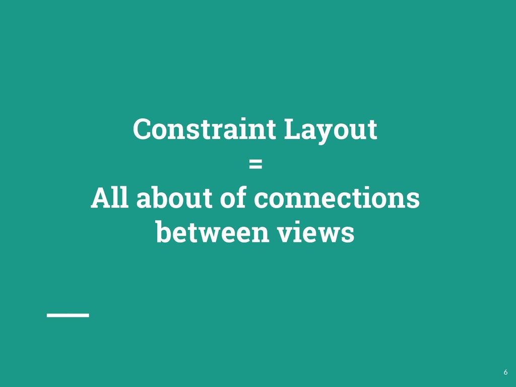 Constraint Layout = All about of connections be...
