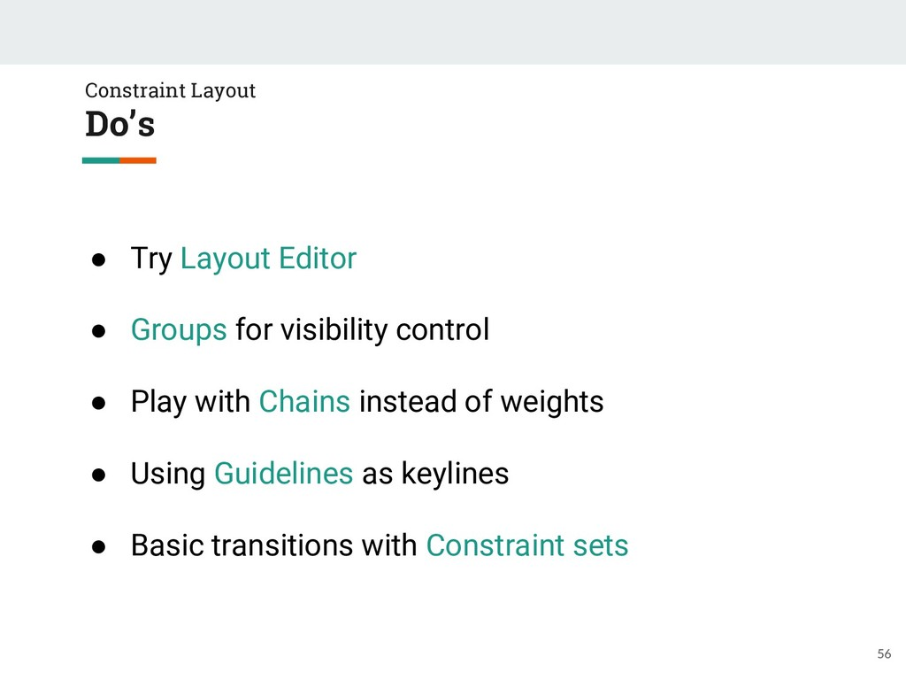 Constraint Layout Do's ● Try Layout Editor ● Gr...