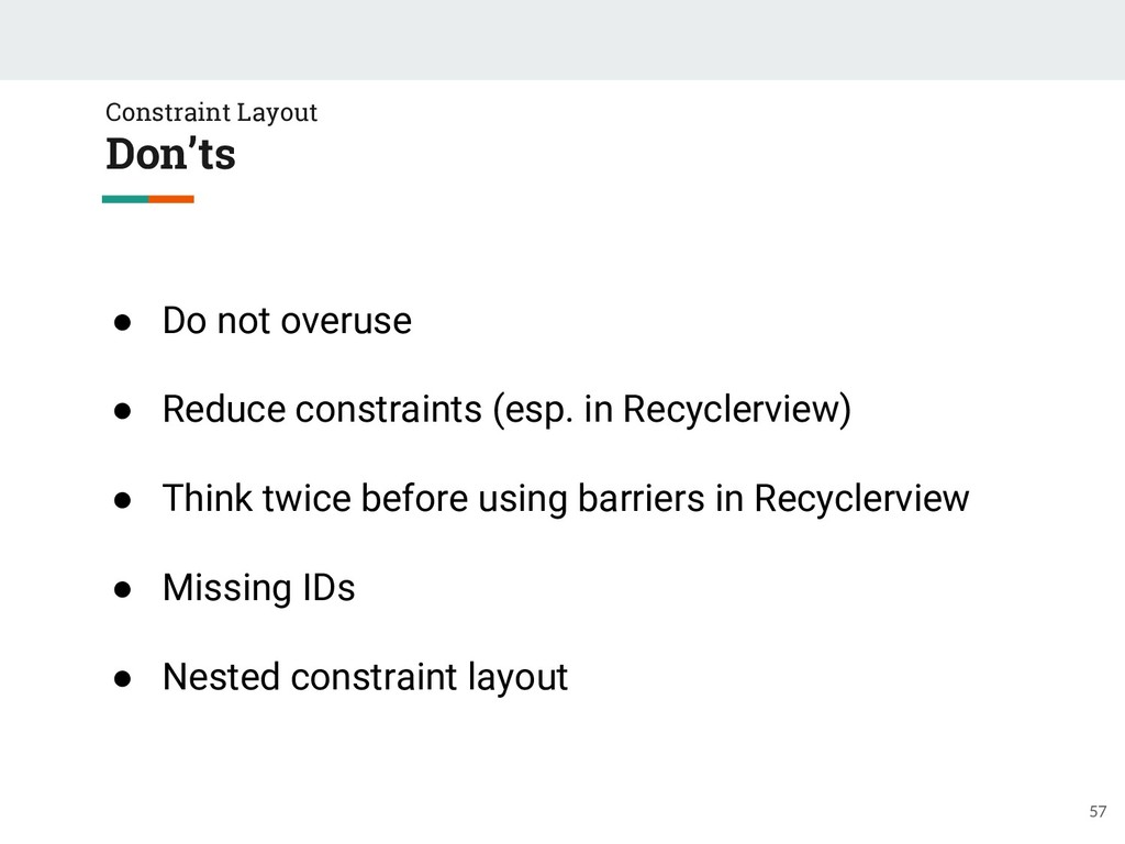 Constraint Layout Don'ts ● Do not overuse ● Red...