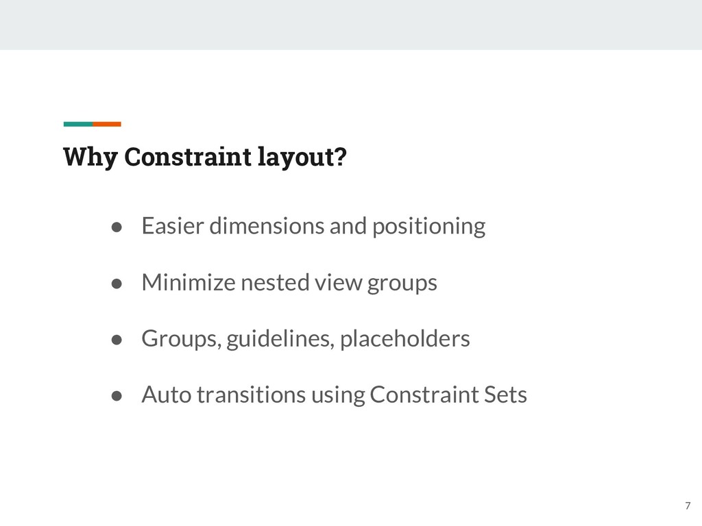 Why Constraint layout? ● Easier dimensions and ...