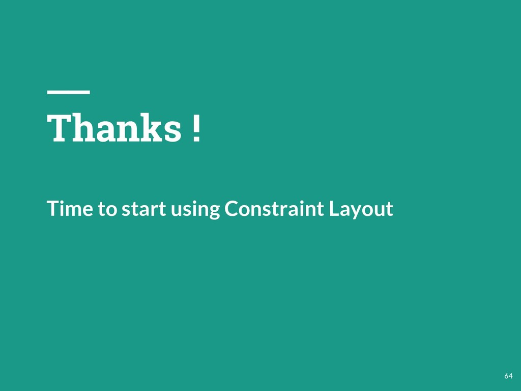 Thanks ! Time to start using Constraint Layout ...