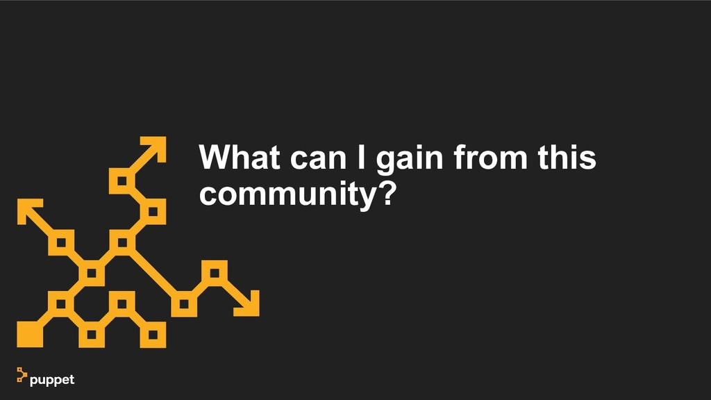 What can I gain from this community?