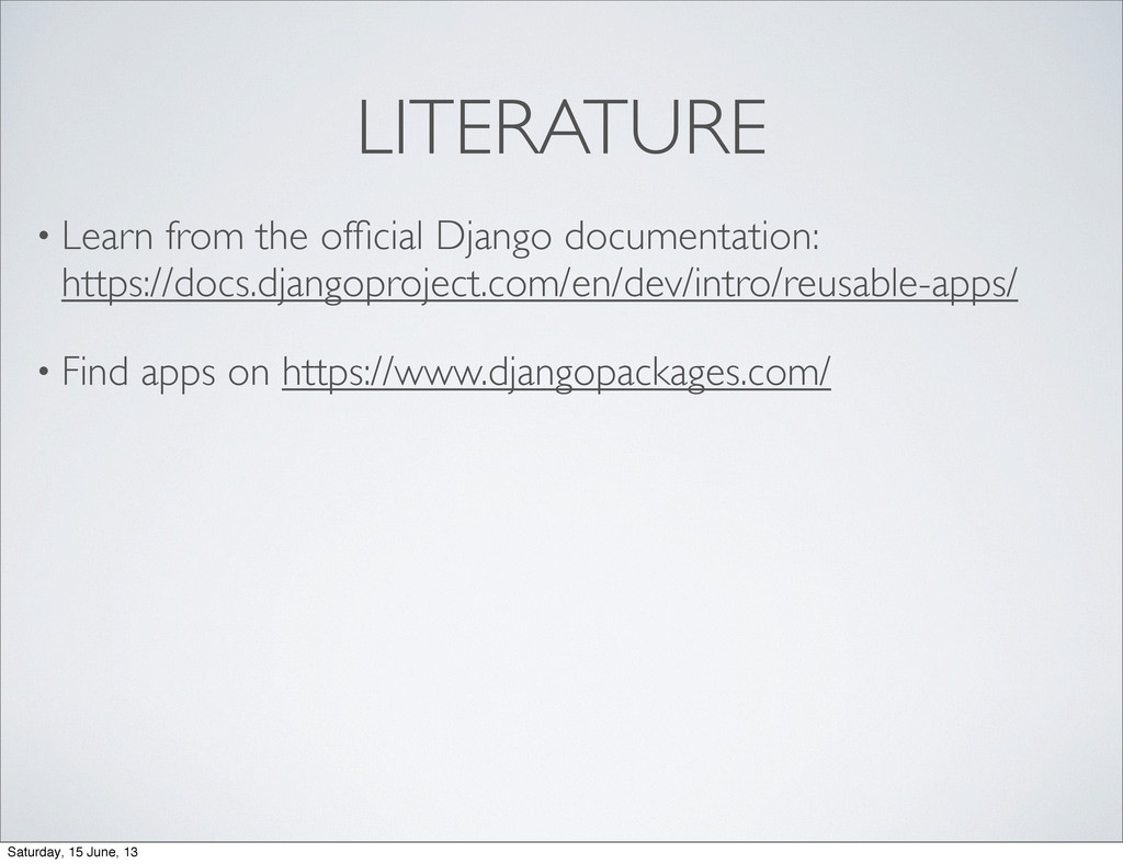 LITERATURE • Learn from the official Django docu...
