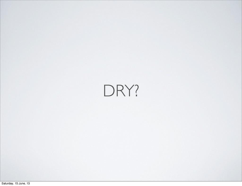 DRY? Saturday, 15 June, 13
