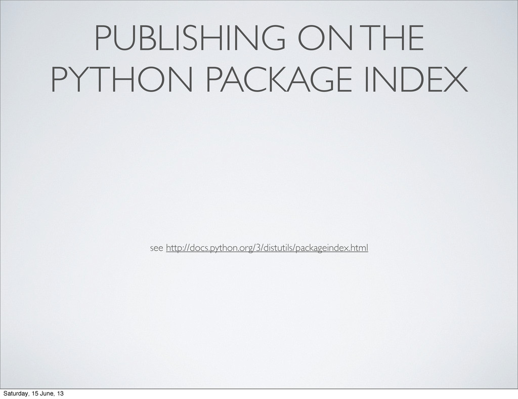 PUBLISHING ON THE PYTHON PACKAGE INDEX see http...