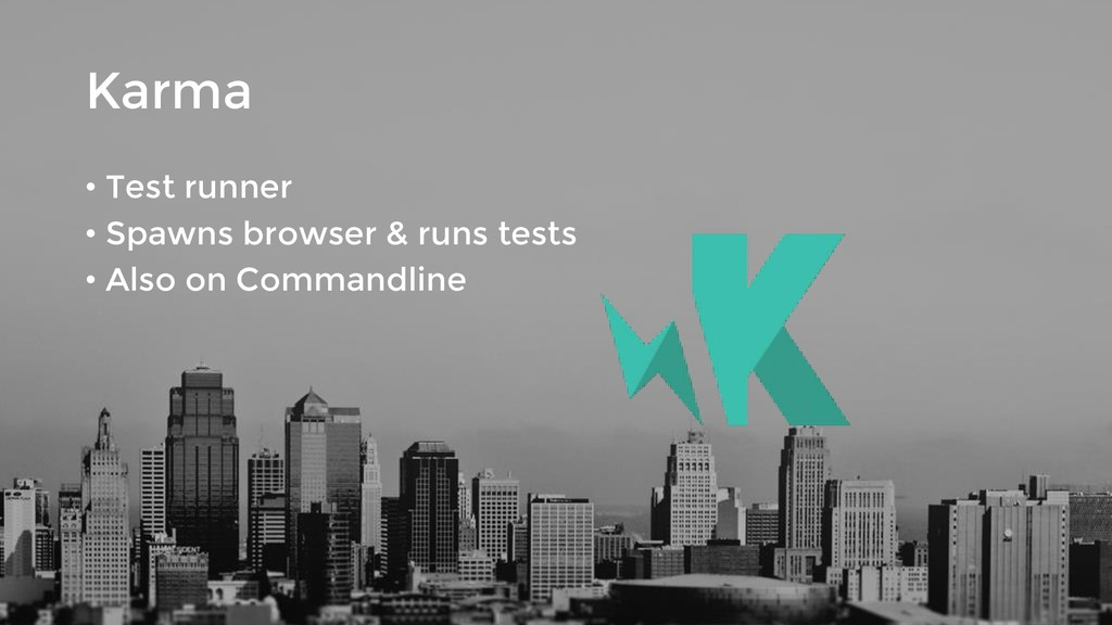 Karma • Test runner • Spawns browser & runs tes...