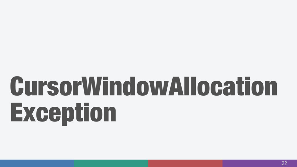 CursorWindowAllocation Exception 22