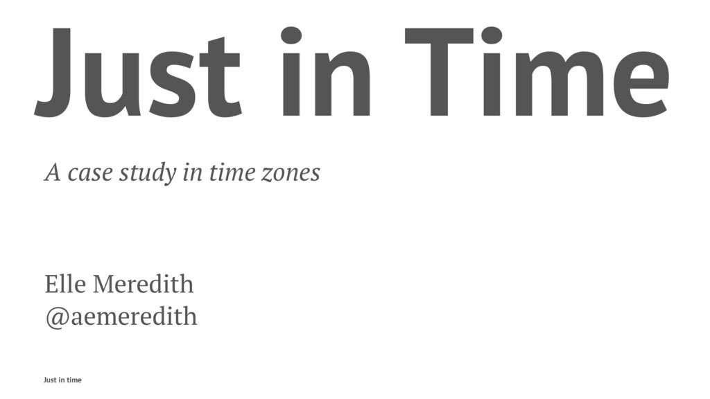 Just in Time A case study in time zones Elle Me...