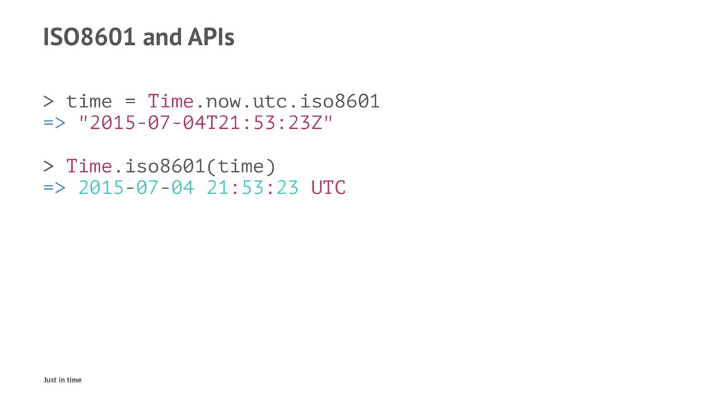 ISO8601 and APIs > time = Time.now.utc.iso8601 ...