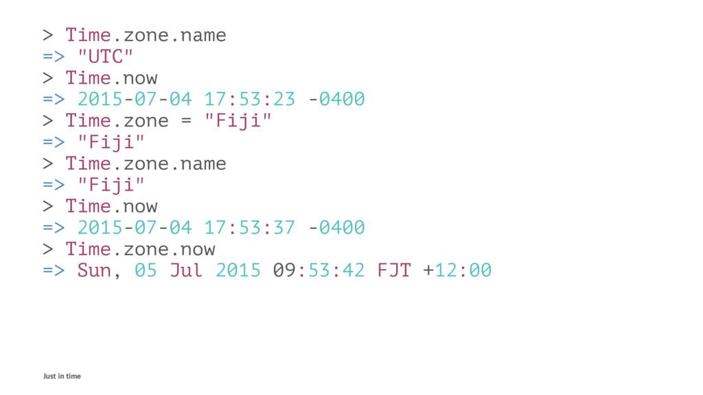 """> Time.zone.name => """"UTC"""" > Time.now => 2015-07..."""