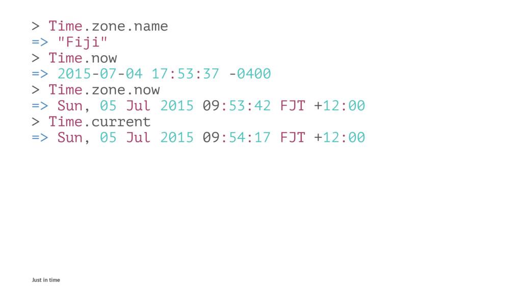 "> Time.zone.name => ""Fiji"" > Time.now => 2015-0..."
