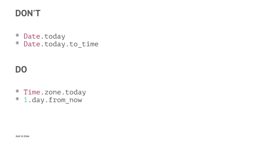 DON'T * Date.today * Date.today.to_time DO * Ti...