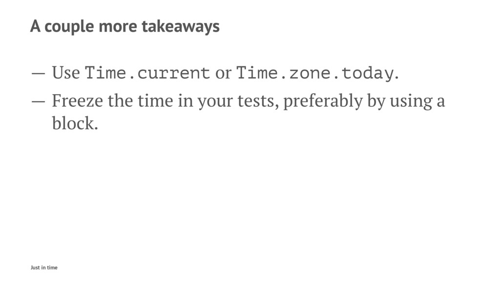 A couple more takeaways — Use Time.current or T...