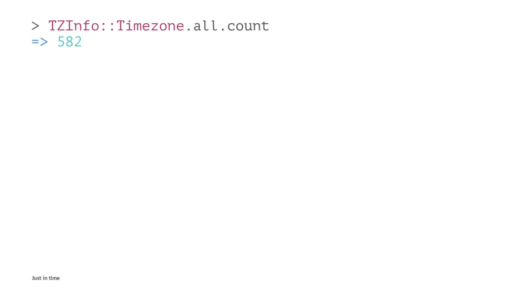 > TZInfo::Timezone.all.count => 582 Just in time