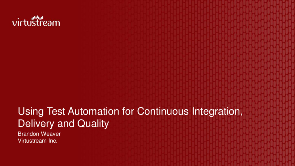 Using Test Automation for Continuous Integratio...