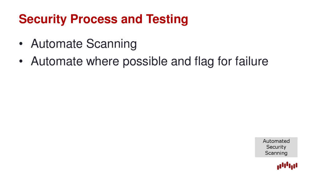 Security Process and Testing • Automate Scannin...