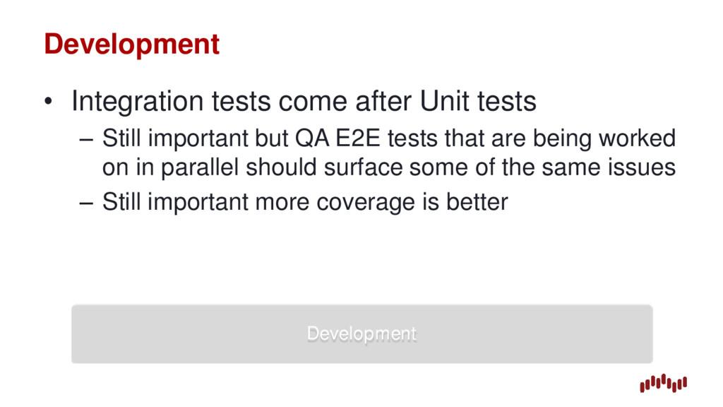 Development • Integration tests come after Unit...