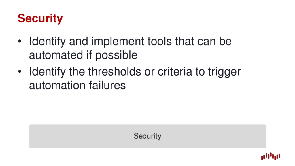 Security • Identify and implement tools that ca...
