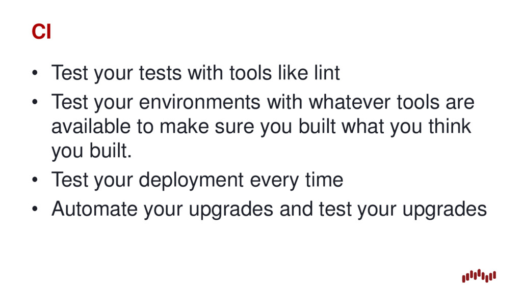 CI • Test your tests with tools like lint • Tes...
