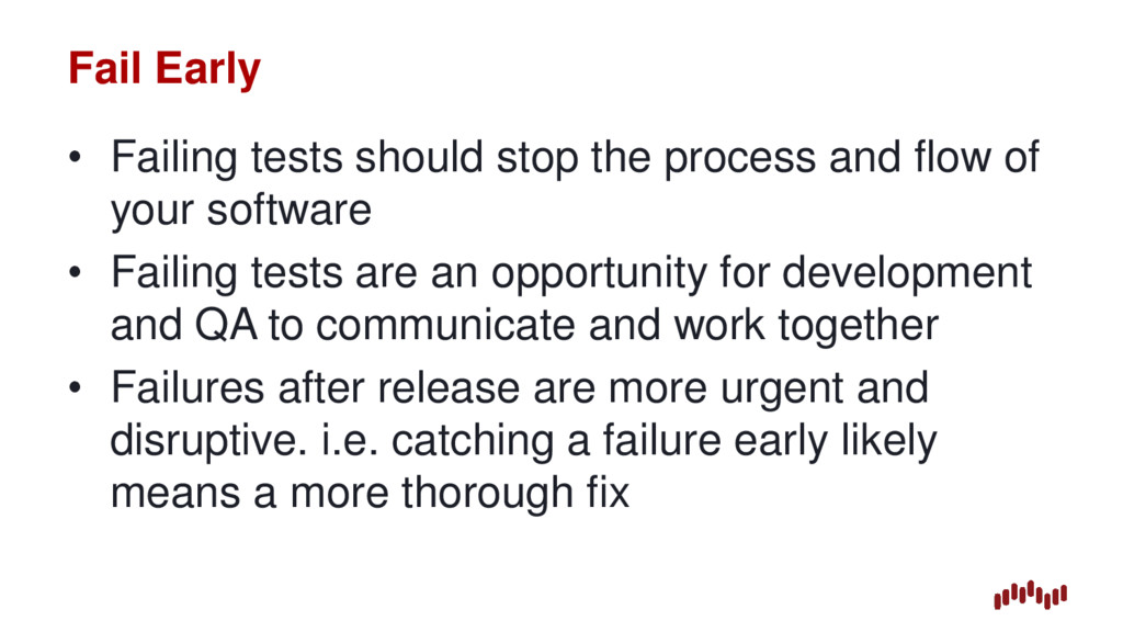 Fail Early • Failing tests should stop the proc...