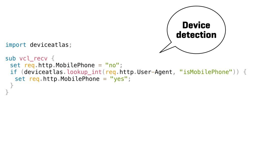 import deviceatlas; sub vcl_recv { set req.http...