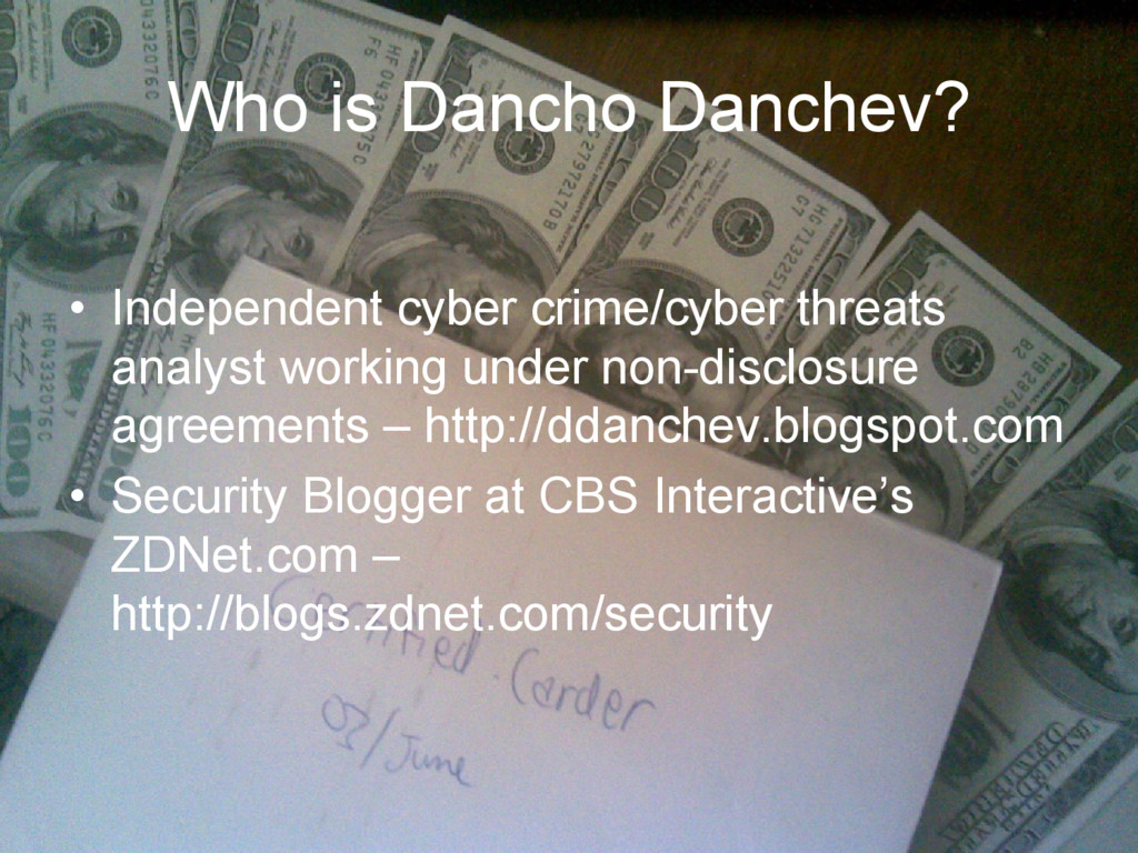 Who is Dancho Danchev? • Independent cyber crim...