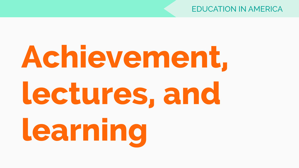 Achievement, lectures, and learning EDUCATION I...