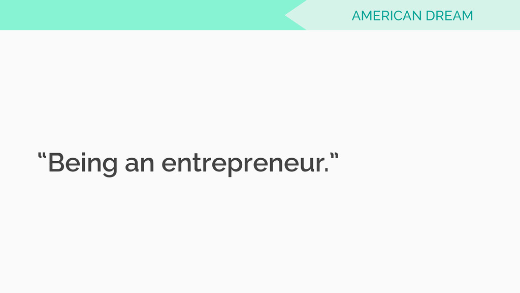 """Being an entrepreneur."" AMERICAN DREAM"