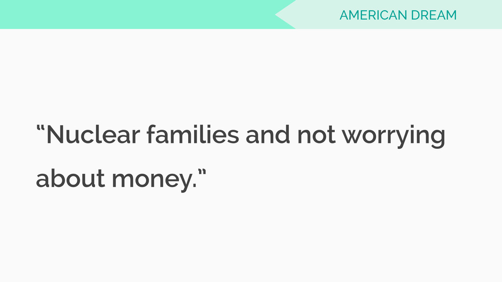 """Nuclear families and not worrying about money...."