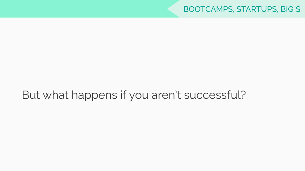 But what happens if you aren't successful? BOOT...