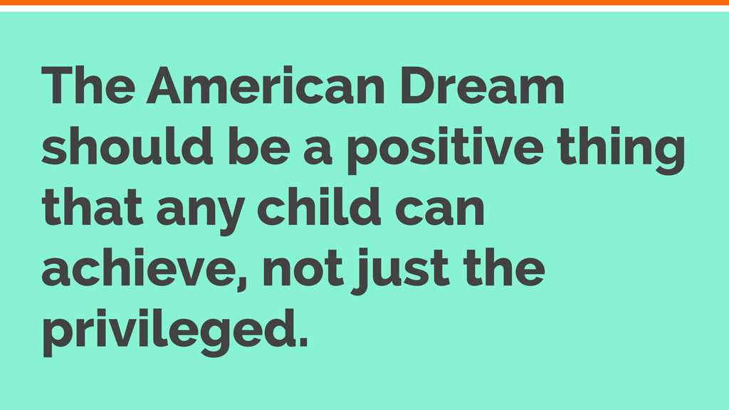 The American Dream should be a positive thing t...